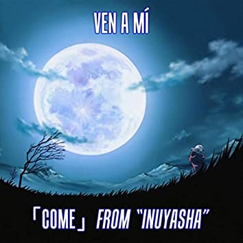 """Ven a Mí (From """"Inuyasha"""")"""