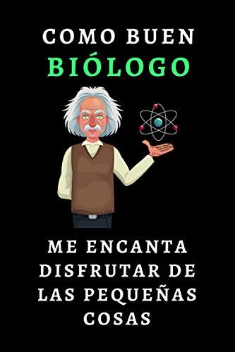 Como Buen Biólogo Me Encanta Disfrutar De Las Pequeñas Cosas: Cuaderno De Notas Original Y Divertido Para Regalar A Biólogos O Estudiantes De Biología