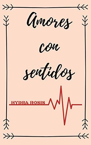 Amores con sentidos eBook: Rosis, Hydra: Amazon.es: Tienda Kindle