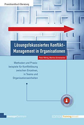 Lösungsfokussiertes Konflikt-Management in Organisationen (Edition Training aktuell): Methoden und Praxisbeispiele für Konfliktlösung zwischen Einzelnen, in Teams und Organisationseinheiten
