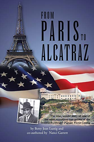 From Paris to Alcatraz: The true, untold story of one of the most notorious con-artists of the twentieth century - Count Victor Lustig