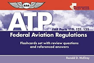 Flashcards for Airline Transport Pilots (FAR Parts 119, 121, 135): Federal Aviation Regulations Flashcards with review questions and referenced answers