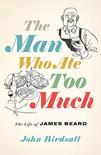 Image of The Man Who Ate Too Much: The Life of James Beard