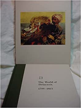 The World of Delacroix: 1798-1863 (Time-Life library of art) - Book  of the Time-Life Library of Art