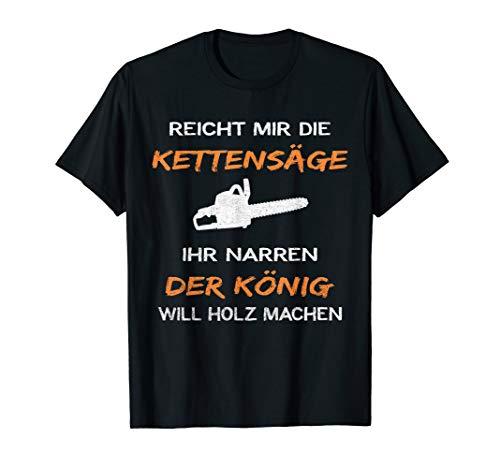 Reicht Mir Die Kettensäge Ihr Narren T-shirt Lustiger Spruch T-Shirt