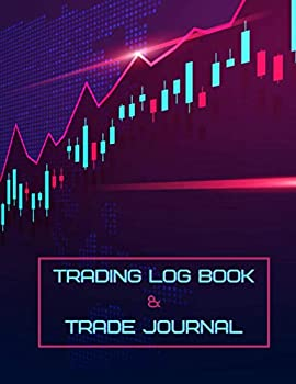 Trading Log Book & Trade Journal  Log Book For Stock Market Traders and Investors  Stocks Options Futures Forex Logbook And Trade Strategies Journal
