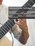 Classical Guitar Technique: Essential Exercises, Scales, and Arpeggios