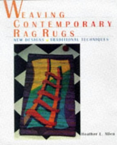 Weaving Contemporary Rag Rugs: New Designs, Traditional Techniques by Heather Allen (1999-12-31)