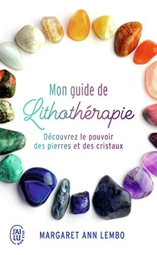 Mon guide de lithothérapie: Découvrez le pouvoir des pierres et...
