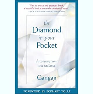 The Diamond in Your Pocket     Discovering Your True Radiance              By:                                                                                                                                 Gangaji                               Narrated by:                                                                                                                                 Gangaji                      Length: 6 hrs and 27 mins     27 ratings     Overall 4.5