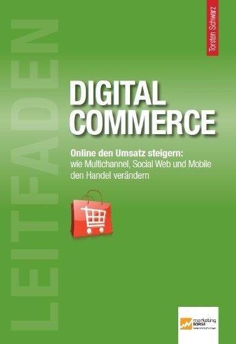 Leitfaden Digital Commerce: Online den Umsatz steigern: Wie Multichannel, Social Web und Mobile den Handel verändern