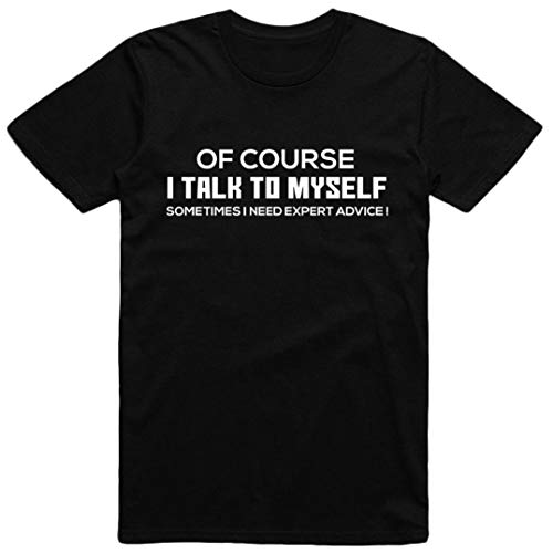 Mens Sarcasm T Shirt | of Course I Talk to Myself Sometimes I Need Expert Advice (Black, Large) (Best Dating Sites For Introverts)
