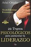 Neuroliderazgo Persuasivo: 22 trucos psicológicos para aumentar tu liderazgo