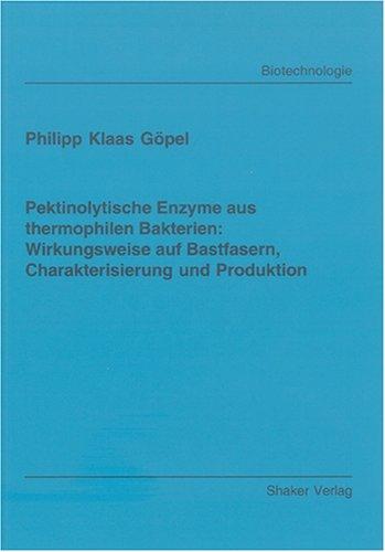 Pektinolytische Enzyme aus thermophilen Bakterien: Wirkungsweise auf Bastfasern, Charakterisierung und Produktion (Berichte aus der Biotechnologie)