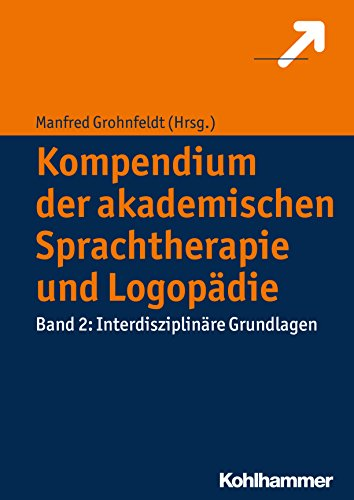 Kompendium der akademischen Sprachtherapie und Logopädie: Band 2: Interdisziplinäre Grundlagen