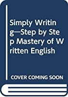 Simply Writing―Step by Step Mastery of Written English