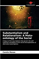 Substantialism and Relationalism: A Meta-ontology of the Social: Critique of the assumptions that govern the self-sufficient conception of the social and exploration of alternative assumptions.