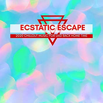 Ecstatic Escape - 2020 Chillout Music For Laid Back Home Time
