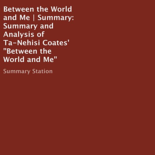 Summary and Analysis of Ta-Nehisi Coates' Between the World and Me                   By:                                                                                                                                 Summary Station                               Narrated by:                                                                                                                                 Jim Vann                      Length: 38 mins     Not rated yet     Overall 0.0