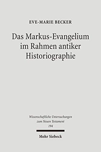 Das Markus-Evangelium im Rahmen antiker Historiographie (Wissenschaftliche Untersuchungen zum Neuen Testament, Band 194)
