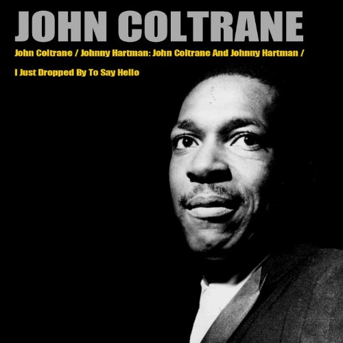 John Coltrane/Johnny Hartman: John Coltrane And Johnny Hartman/I Just Dropped By To Say Hello