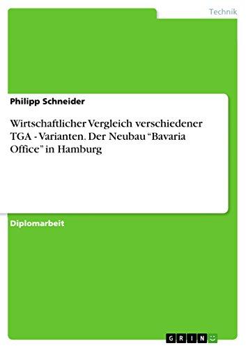 """Wirtschaftlicher Vergleich verschiedener TGA - Varianten. Der Neubau """"Bavaria Office"""" in Hamburg"""