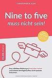 Nine to five muss nicht sein!: Eine unfehlbare Anleitung zu finanzieller Freiheit und sicherem Verm�gensaufbau durch passives Einkommen
