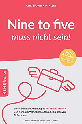 Nine to five muss nicht sein!: Eine unfehlbare Anleitung zu finanzieller Freiheit und sicherem Verm�gensaufbau durch passives Einkommen : B�cher