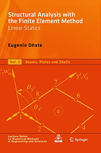 Compare Textbook Prices for Structural Analysis with the Finite Element Method. Linear Statics: Volume 2: Beams, Plates and Shells Lecture Notes on Numerical Methods in Engineering and Sciences Softcover reprint of the original 1st ed. 2013 Edition ISBN 9789401777032 by Oñate, Eugenio