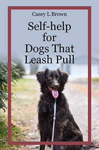 Self-help for Dogs That Leash Pull (Self-help for Common Canine Issues Book 2)