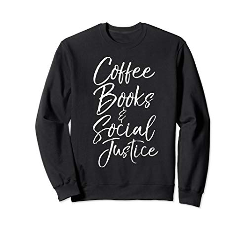 Cute Social Justice Gift Women Coffee Books & Social Justice Sweatshirt