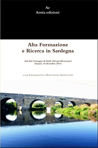 Alta Formazione e Ricerca in Sardegna: Atti del Convegno di Studi Giovani ricercatori (Sassari, 16 dicembre 2011) (Italian Edition)