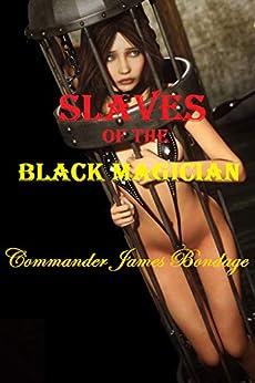 Slaves of the Black Magician by [Commander James Bondage]
