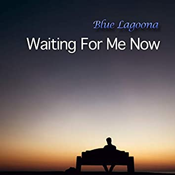 Waiting For Me Now
