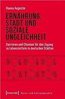 Ernaehrung, Stadt und soziale Ungleichheit: Barrieren und Chancen fuer den Zugang zu Lebensmitteln in deutschen Staedten