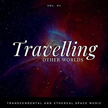 Travelling Other Worlds - Transcendental And Ethereal Space Music, Vol. 04