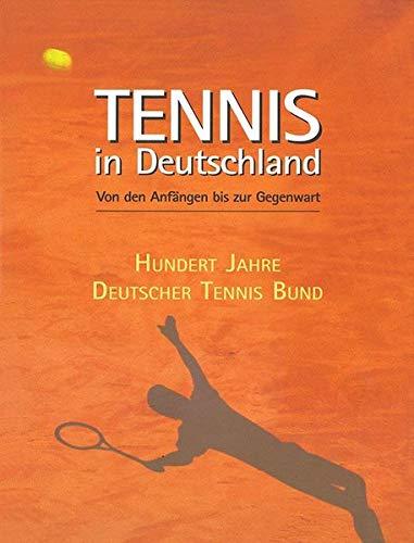 Tennis in Deutschland. Von den Anfängen bis 2002. Zum 100-jährigen Bestehen des Deutschen Tennis Bundes.