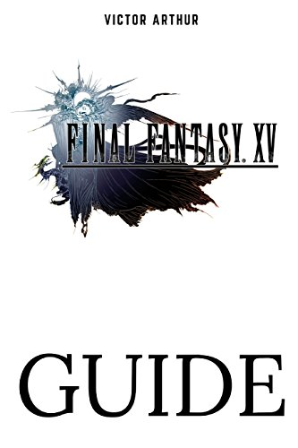 Final Fantasy XV Guide: Walkthrough, Side Quests, Bounty Hunts, Food Recipes, Cheats, Secrets and More