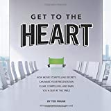 Get to the Heart: How movie storytelling secrets can make your presentation clear, compelling, and earn you a seat at the table