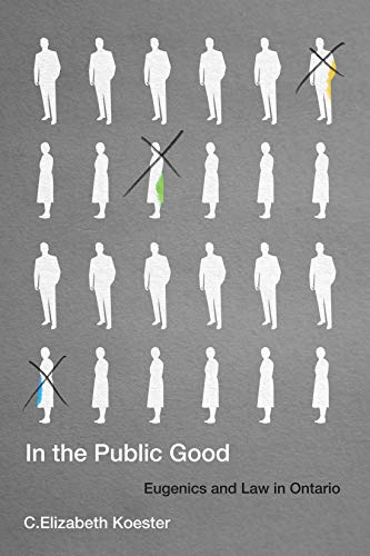 In the Public Good: Eugenics and Law in Ontario (McGill-Queen's/Associated Medical Services Studies in the History of Medicine, Health, and Society Book 57) (English Edition)