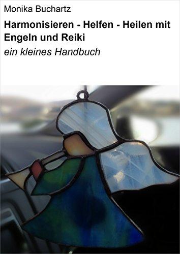 Harmonisieren - Helfen - Heilen mit Engeln und Reiki: Ein kleines Handbuch
