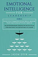 Emotional Intelligence for Leadership: Effective Communication Skills, Master Your Emotions & Psychic Empath: An Extraordinary Strategy & Tactics Plan for Reaching The Dichotomy of Leader