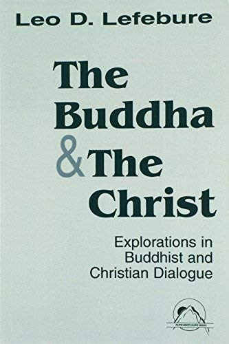 The Buddha and the Christ: Explorations in Buddhist and Christian Dialogue (Faith Meets Faith)