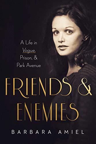 Friends and Enemies: A Life in Vogue, Prison, & Park Avenue