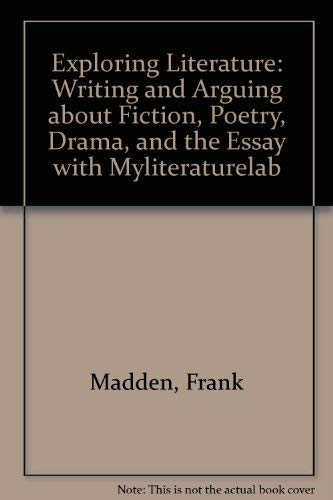 Exploring Literature: Writing and Arguing about Fiction, Poetry, Drama, and the Essay with MyLiteratureLab (4th Edition)