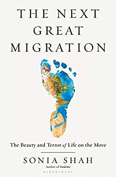 The Next Great Migration: The Beauty and Terror of Life on the Move by [Sonia Shah]