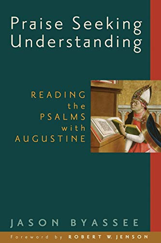 Praise Seeking Understanding: Reading the Psalms with Augustine (Radical Traditions)