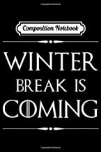 Composition Notebook: Winter Break is Coming Funny Gift for Teachers & Students  Journal/Notebook Blank Lined Ruled 6x9 100 Pages