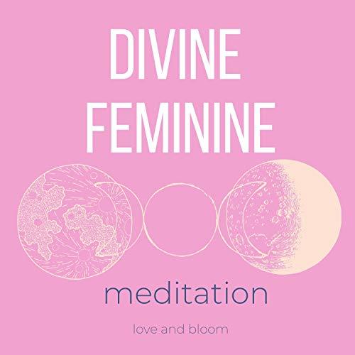 Divine Feminine Meditation Audiobook By Love and Bloom cover art