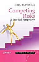 Competing Risks: A Practical Perspective (Statistics in Practice)
